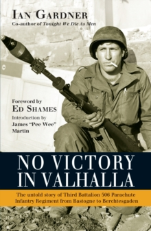 No Victory in Valhalla : The untold story of Third Battalion 506 Parachute Infantry Regiment from Bastogne to Berchtesgaden, Paperback / softback Book