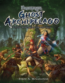Frostgrave: Ghost Archipelago : Fantasy Wargames in the Lost Isles, Hardback Book