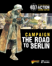 Bolt Action: Campaign: The Road to Berlin, Paperback Book