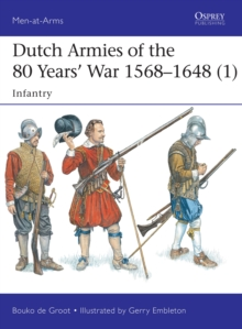 Dutch Armies of the 80 Years' War 1568-1648 1 : Infantry, Paperback / softback Book