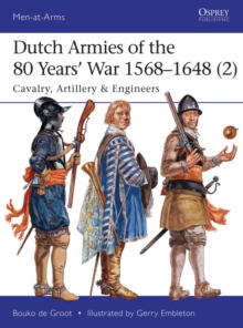 Dutch Armies of the 80 Years' War 1568-1648 2 : Cavalry, Artillery & Engineers, Paperback / softback Book