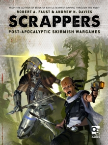 Scrappers : Post-Apocalyptic Skirmish Wargames, Hardback Book
