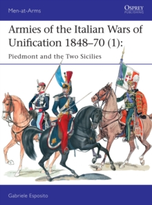 Armies of the Italian Wars of Unification 1848-70 1 : Piedmont and the Two Sicilies, Paperback Book
