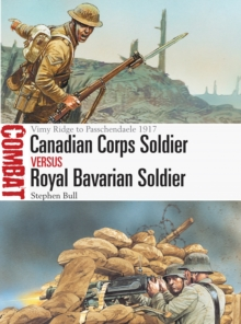 Canadian Corps Soldier vs Royal Bavarian Soldier : Vimy Ridge to Passchendaele 1917, Paperback / softback Book