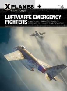 Luftwaffe Emergency Fighters : Blohm & Voss BV P.212 , Heinkel P.1087C, Junkers EF 128, Messerschmitt P.1101, Focke-Wulf Ta 183 and Henschel Hs P.135, Paperback Book