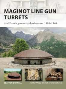 Maginot Line Gun Turrets : And French gun turret development 1880-1940, Paperback Book
