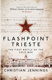 Flashpoint Trieste : The First Battle of the Cold War, Paperback / softback Book