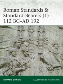 Roman Standards & Standard-Bearers 1 : 112 BC-AD 192, Paperback / softback Book