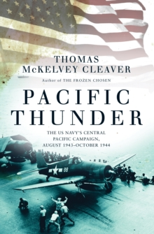 Pacific Thunder : The US Navy's Central Pacific Campaign, August 1943-October 1944, Hardback Book