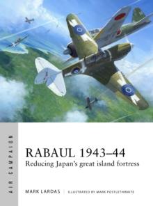 Rabaul 1943-44 : Reducing Japan's great island fortress, Paperback Book
