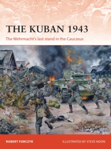The Kuban 1943 : The Wehrmacht's last stand in the Caucasus, Paperback / softback Book