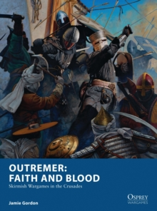 Outremer: Faith and Blood : Skirmish Wargames in the Crusades, Paperback / softback Book