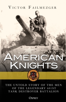 American Knights : The Untold Story of the Men of the Legendary 601st Tank Destroyer Battalion, Paperback Book