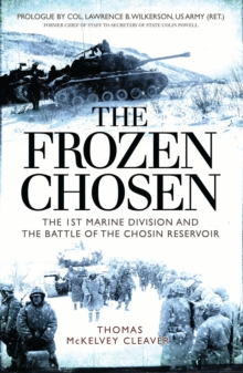 The Frozen Chosen : The 1st Marine Division and the Battle of the Chosin Reservoir, Paperback / softback Book