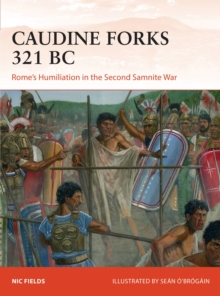 Caudine Forks 321 BC : Rome's Humiliation in the Second Samnite War, Paperback / softback Book