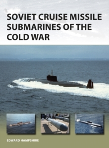 Soviet Cruise Missile Submarines of the Cold War, Paperback / softback Book