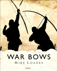War Bows : Longbow, crossbow, composite bow and Japanese yumi, Hardback Book