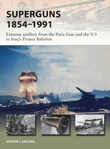 Superguns 1854-1991 : Extreme artillery from the Paris Gun and the V-3 to Iraq's Project Babylon, Paperback / softback Book
