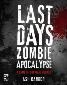 Last Days: Zombie Apocalypse : A Game of Survival Horror, Hardback Book