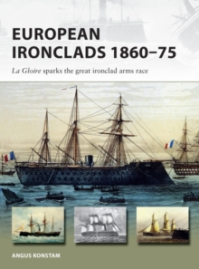 European Ironclads 1860-75 : The Gloire sparks the great ironclad arms race, Paperback / softback Book