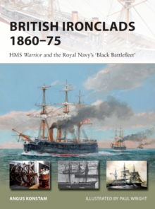 British Ironclads 1860-75 : HMS Warrior and the Royal Navy's 'Black Battlefleet', Paperback / softback Book