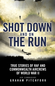 Shot Down and on the Run : True Stories of RAF and Commonwealth Aircrews of WWII, Paperback Book