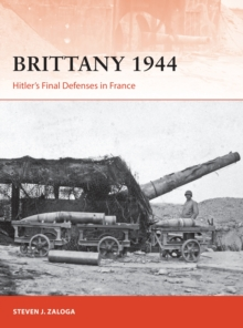 Brittany 1944 : Hitler's Final Defenses in France, Paperback / softback Book