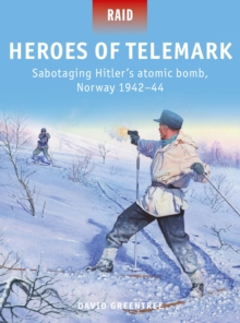 Heroes of Telemark : Sabotaging Hitler's atomic bomb, Norway 1942-44, Paperback / softback Book