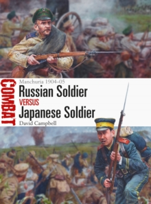 Russian Soldier vs Japanese Soldier : Manchuria 1904-05, Paperback / softback Book