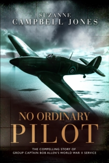 No Ordinary Pilot : One young man's extraordinary exploits in World War II, Hardback Book