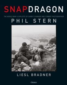 Snapdragon : The World War II exploits of Darby's Ranger and Combat Photographer Phil Stern, Hardback Book