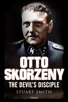 Otto Skorzeny : The Devil's Disciple, Hardback Book