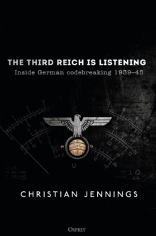 The Third Reich is Listening : Inside German codebreaking 1939-45, Hardback Book