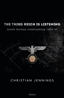 The Third Reich is Listening : Inside German codebreaking 1939-45, Paperback / softback Book