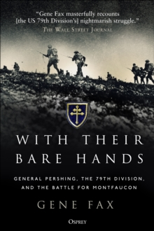 With Their Bare Hands : General Pershing, the 79th Division, and the battle for Montfaucon, Paperback / softback Book