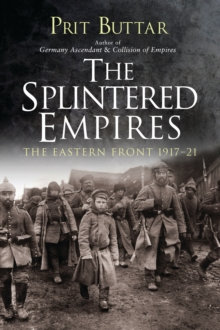 The Splintered Empires : The Eastern Front 1917-21, Paperback / softback Book