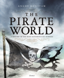 The Pirate World : A History of the Most Notorious Sea Robbers, EPUB eBook
