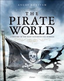 The Pirate World : A History of the Most Notorious Sea Robbers, Hardback Book
