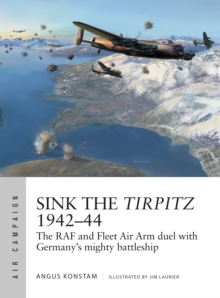 Sink the Tirpitz 1942-44 : The RAF and Fleet Air Arm duel with Germany's mighty battleship, Paperback / softback Book