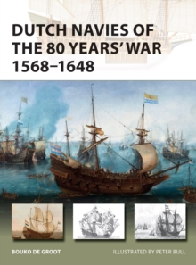 Dutch Navies of the 80 Years' War 1568-1648, Paperback / softback Book