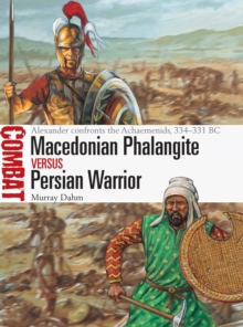 Macedonian Phalangite vs Persian Warrior : Alexander Confronts the Achaemenids, 334-331 Bc, Paperback / softback Book
