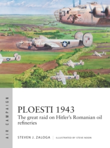 Ploesti 1943 : The great raid on Hitler's Romanian oil refineries, PDF eBook