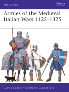 Armies of the Medieval Italian Wars 1125-1325, Paperback / softback Book