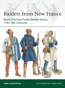 Raiders from New France : North American Forest Warfare Tactics, 17th-18th Centuries, Paperback / softback Book