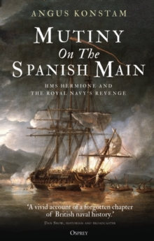 Mutiny on the Spanish Main : HMS Hermione and the Royal Navy's Revenge, Hardback Book