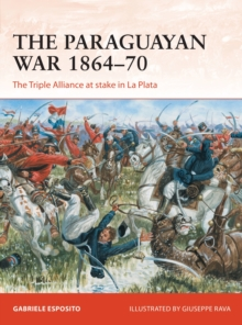 The Paraguayan War 1864-70 : The Triple Alliance at stake in La Plata, Paperback / softback Book