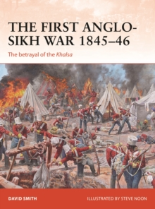 The First Anglo-Sikh War 1845-46 : The betrayal of the Khalsa, Paperback / softback Book