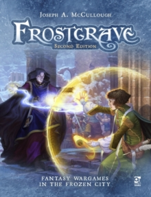 Frostgrave: Second Edition : Fantasy Wargames in the Frozen City, PDF eBook