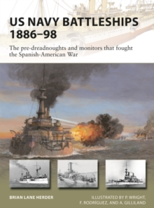 US Navy Battleships 1886 98 : The pre-dreadnoughts and monitors that fought the Spanish-American War, PDF eBook