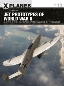 Jet Prototypes of World War II : Gloster, Heinkel, and Caproni Campini's wartime jet programmes, PDF eBook